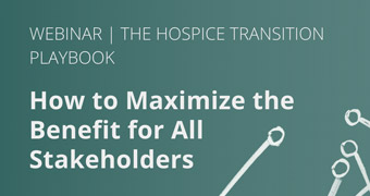 The Hospice Transition Playbook:  How to Maximize the Benefit for All Stakeholders, with Transcend Strategy Group and Medalogix