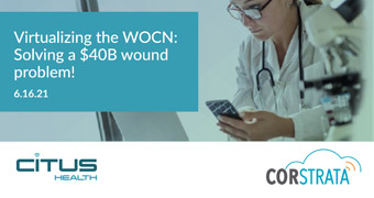 Virtualizing the WOCN:  Solving a $40B Wound Care Problem